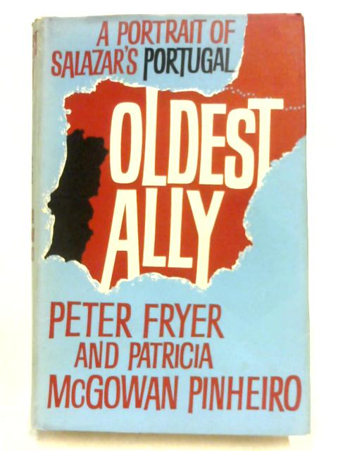 Oldest Ally: A Portrait of Salazar's Portugal by Peter Fryer