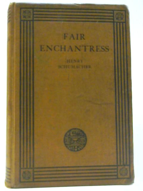 The Fair Enchantress: A romance of Lady Hamilton's early years By SCHUMACHER, Henry