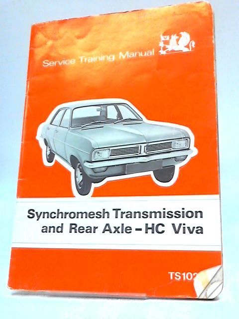 Vauxhall Service Training Manual Synchromesh Transmission and Rear Axle HC Viva By Vauxhall Motors