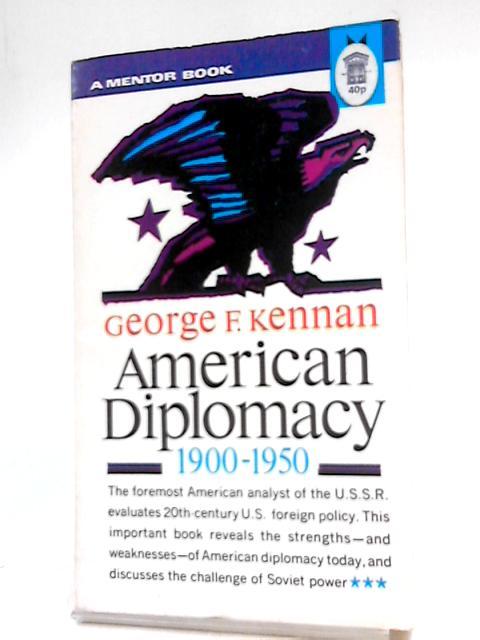 American Diplomacy 1900 - 1950 By GF Kennan