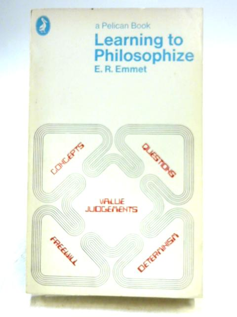 Learning to Philosophize By E.R. Emmet