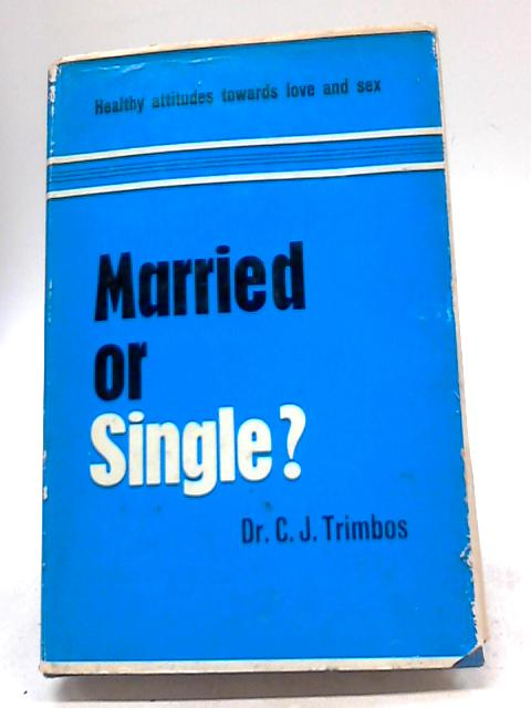 Married or Single? Healthy Attitudes Towards Love and Sex by Trimbos, C J