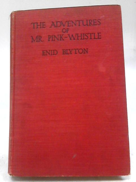 The Adventures Of Mr. Pink Whistle By Enid Blyton