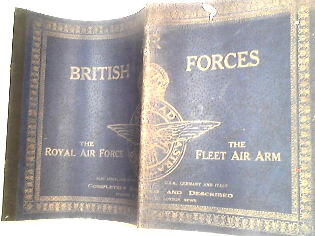 British Air Forces: The Royal Air Force, The Fleet Air Arm, also Aeroplanes of the U.S.A., Germany and Italy by Anon