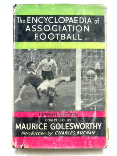 The Encyclopaedia of Association Football By M. Golesworthy