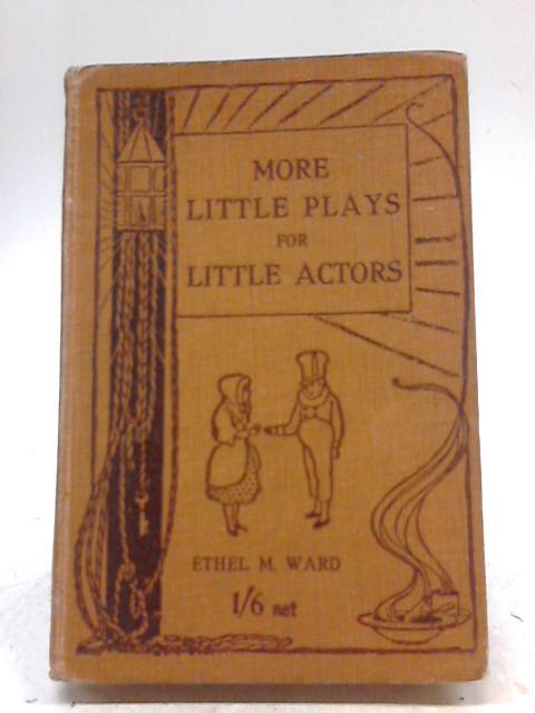 More Little Plays for Little Actors by Ethel M. Ward