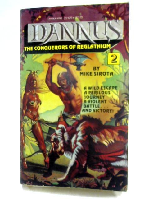 Dannus 2: The Conquerors of Reglathium By Mike Sirota
