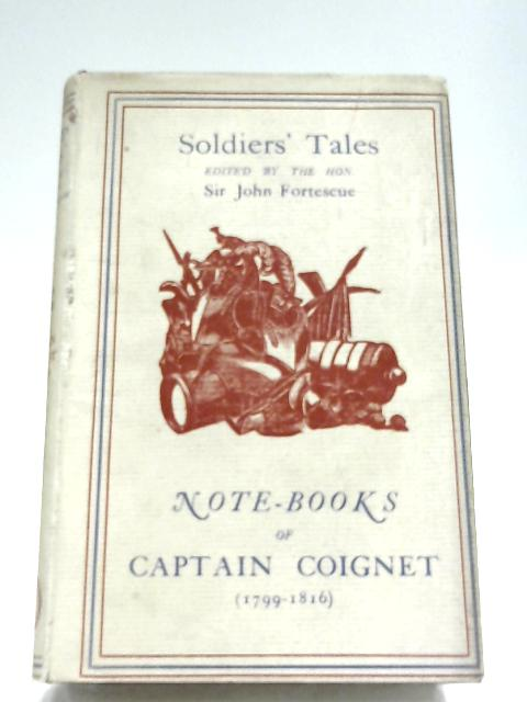The Note-Books Of Captain Coignet, Soldier Of The Empire By Sir John Fortescue