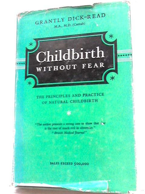 Childbirth Without Fear: The Principles And Practice of Natural Childbirth by Grantly Dick-Read