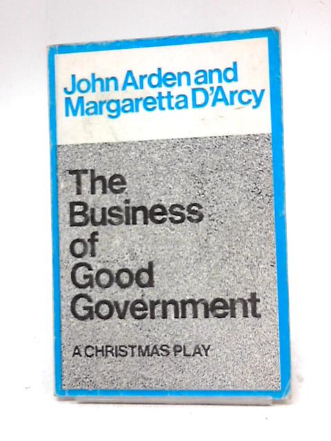 The Business Of Good Government by John Arden