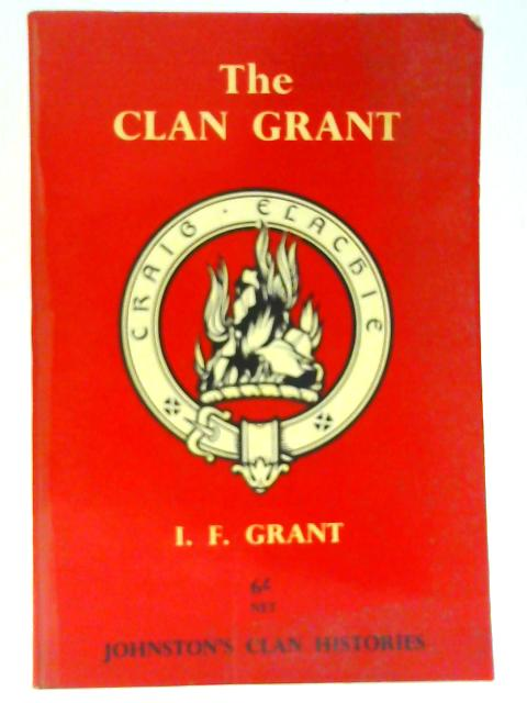 The Clan Grant. The Development of a Clan. Johnston s Clan Histories. by I. F. Grant