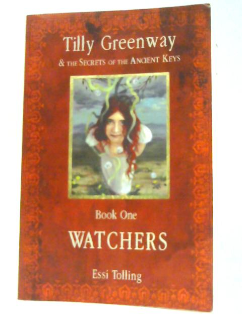 Tilly Greenway and the Secrets of the Ancient Keys, Book One - Watchers by Tolling, Essi