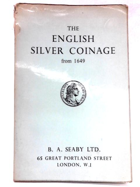 The English Silver Coinage From 1649. by Herbert Allen Seaby
