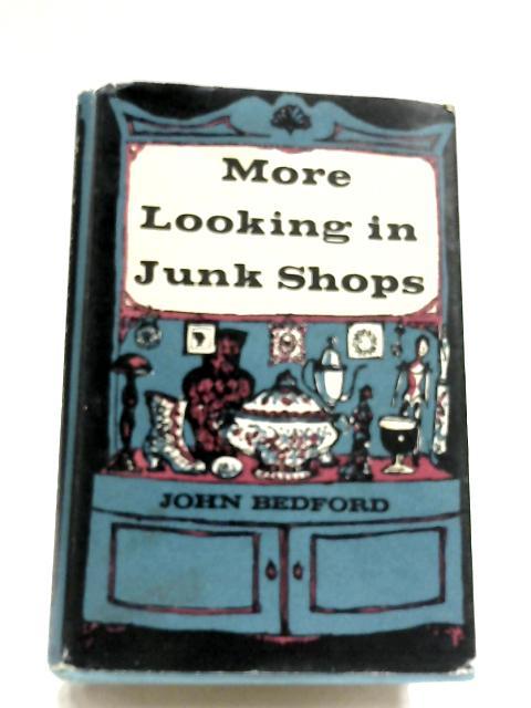 More Looking In Junk Shops by John Bedford