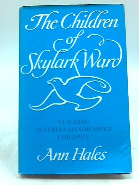 The Children of Skylark Ward - Teaching Severely Handicapped Children By A Hales