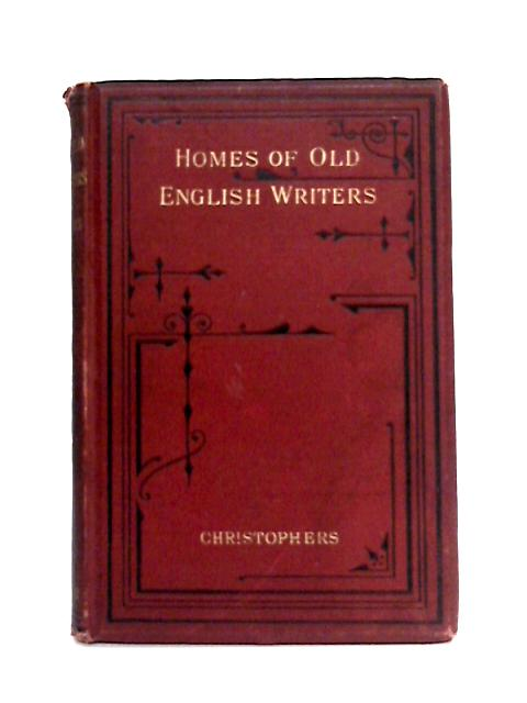 Homes Of Old English Writers By S.W. Christophers