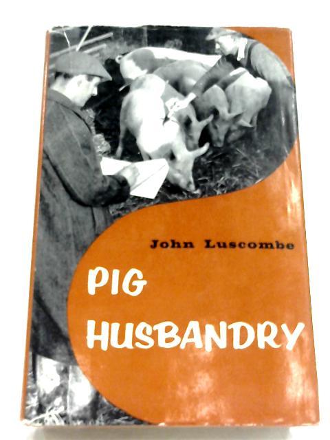 Pig Husbandry by John Luscombe
