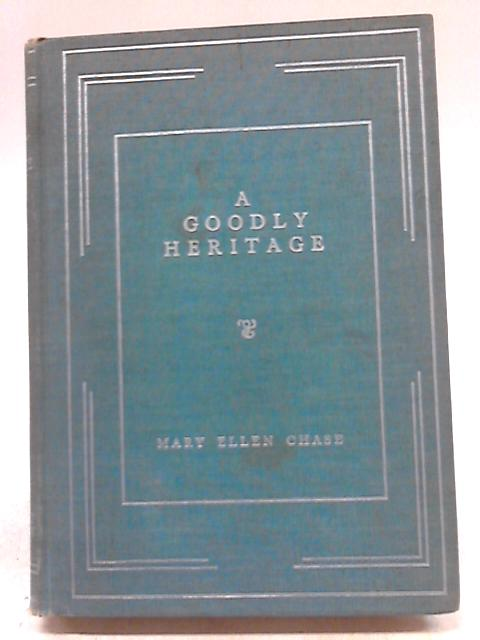 A Goodly Heritage By Mary Ellen Chase