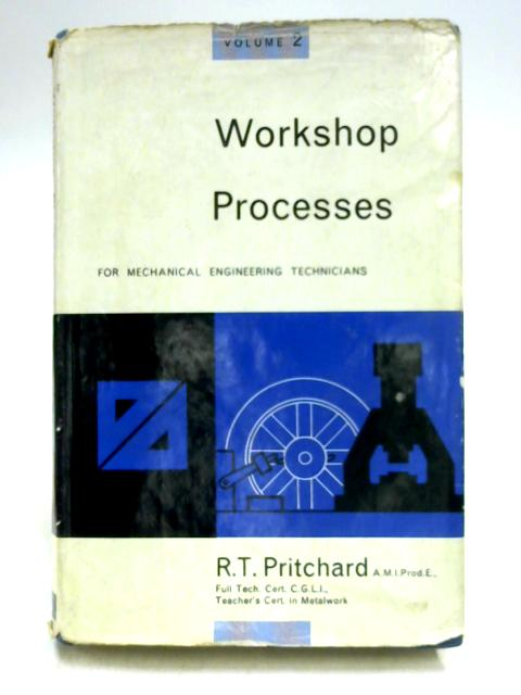 Workshop Processes for Mechanical Engineering Technicians Volume 2 By R.T. Pritchard
