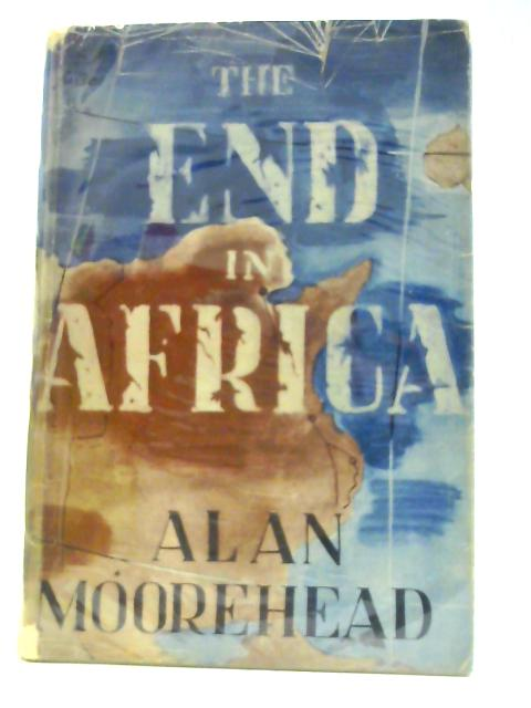 The End in Africa By Moorehead, Alan: