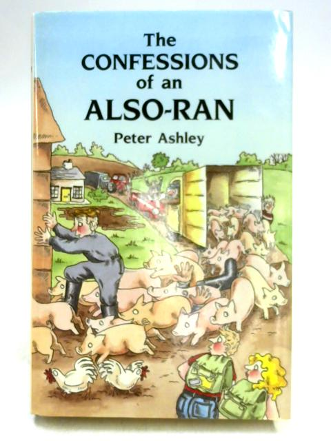 The Confessions of an Also-Ran By Peter Ashley