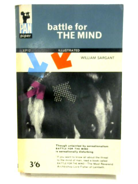 Battle for the Mind by William Sargant