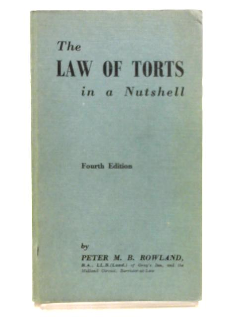 The Law of Torts in a Nutshell: With Epitomes of Leading Cases By Peter M.B. Rowland