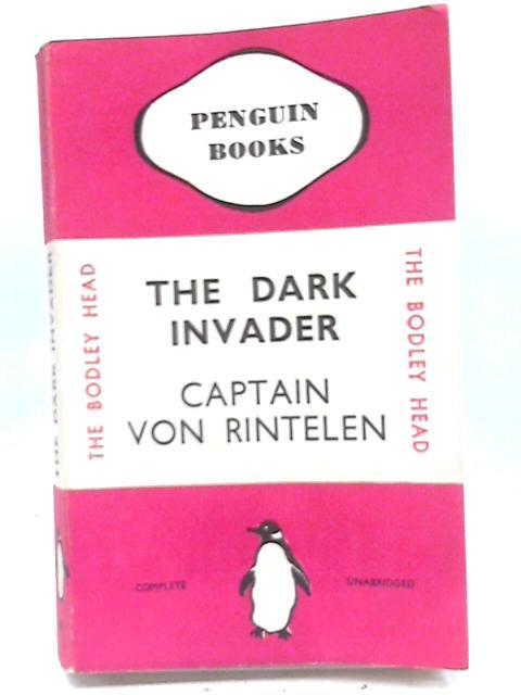 The Dark Invader by Capt. Von Rintelen