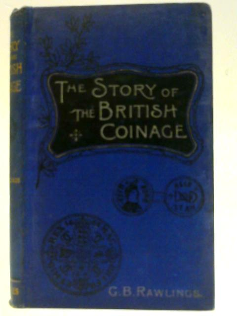 The Story of the British Coinage by Rawlings, Gertrude Burford