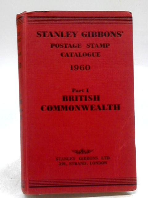 Stanley Gibbons Priced Postage Stamp Catalogue, 1960. Part one. British Commonwealth of Nations. 62nd edition By Stanley Gibbons