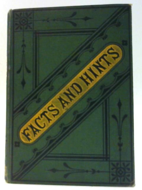 Facts and Hints for Everyday Life: A Book for the Household by Unknown