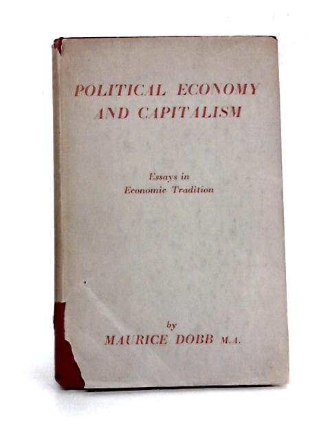Political Economy and Capitalism: Some Essays in Economic Tradition by M.H. Dobb