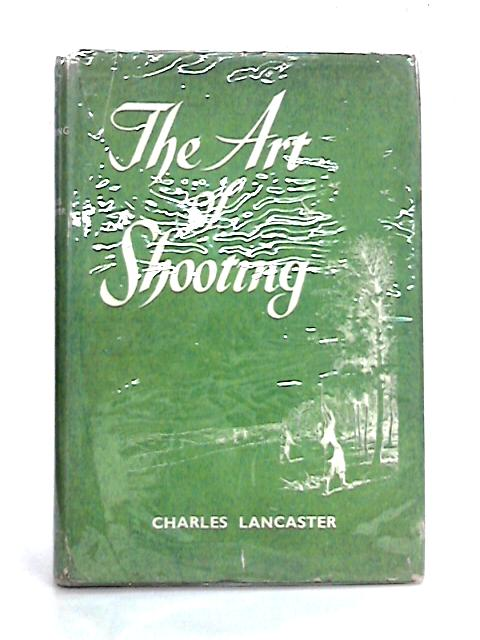 The Art Of Shooting By Charles Lancaster