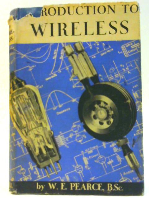 Introduction To Wireless by W. E. Pearce