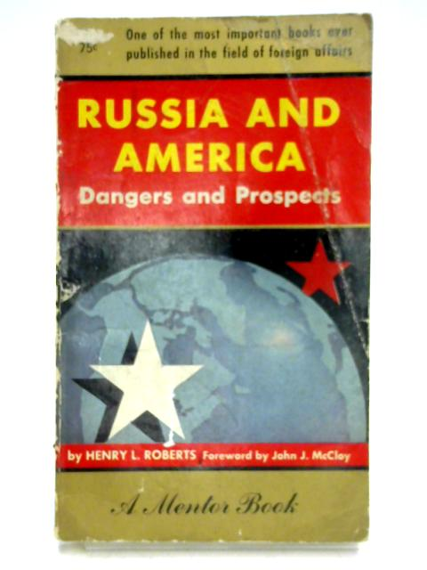Russia and America: Dangers and Prospects by Henry L. Roberts