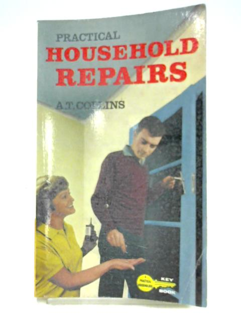 Practical Household Repairs by Albert Thomas Collins