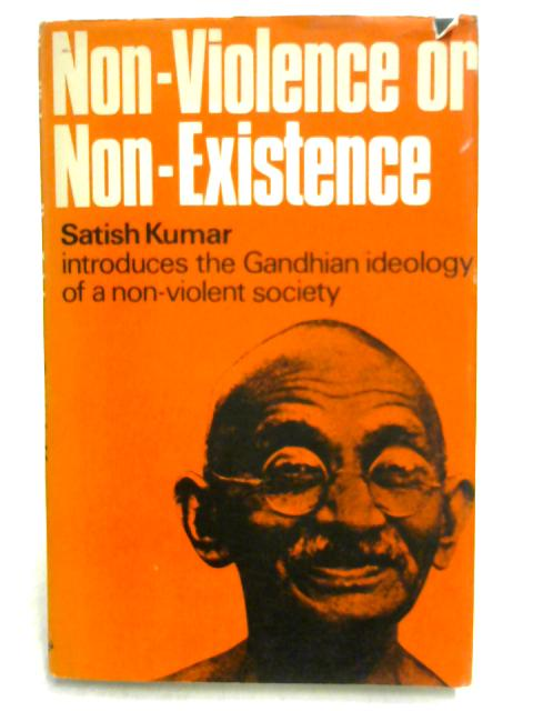Non-Violence or Non-Existence by Satish Kumar