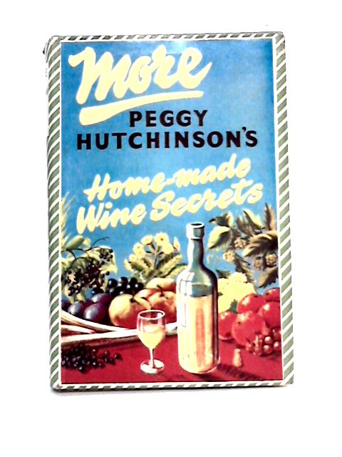 More Peggy Hutchinson's Home-Made Wine Secrets By Peggy Hutchinson