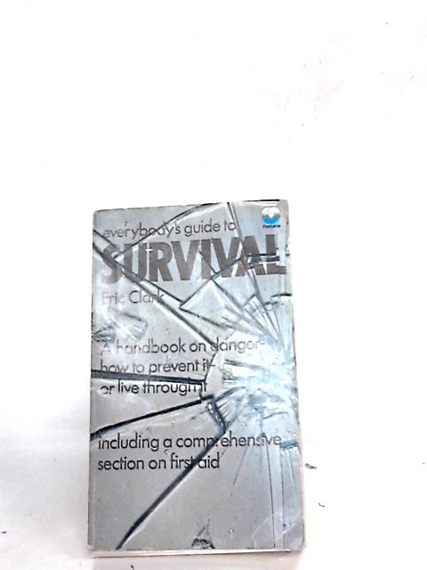 Everybody's Guide to Survival By Clark, Eric