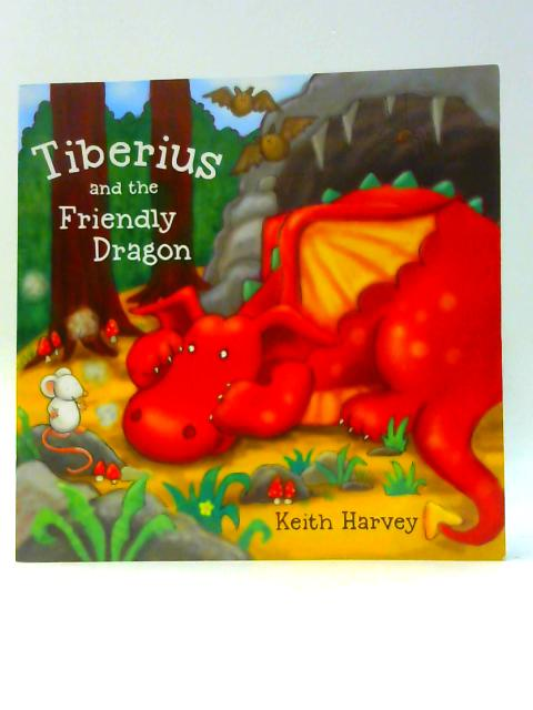 Tiberius and the Friendly Dragon by Harvey, Keith