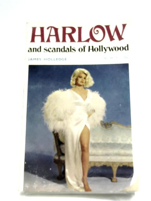 Harlow And Scandals Of Hollywood by James holledge