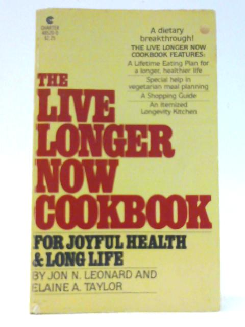 The Live longer Now Cookbook for Joyful Health and Long Life By Leonard, Jon N. & Taylor, Elaine A.
