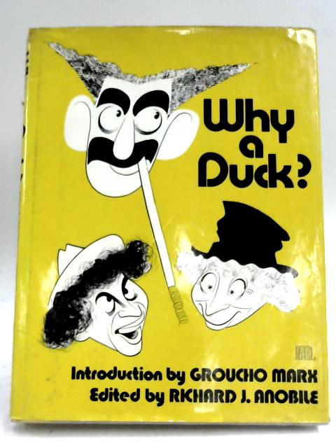 Why A duck? Visual And Verbal Gems From The Marx Brothers Movies by Richard J. Anobile