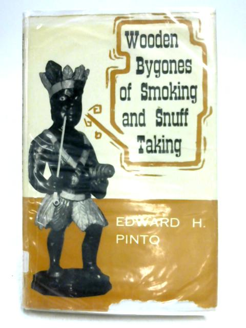 Wooden Bygones of Smoking and Snuff Taking by Edward H. Pinto