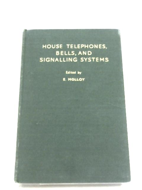 House Telephones, Bells, And Signalling Systems by E. Molloy (Editor)