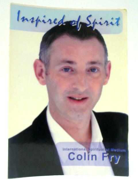 Inspired of Spirit: Trance Teachings through Colin Fry by Colin Fry