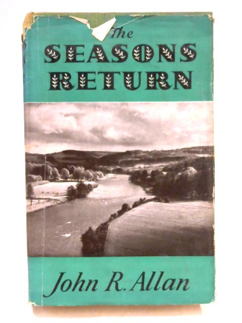 The Seasons Return: Impressions of Farm Life By John Robertson Allan