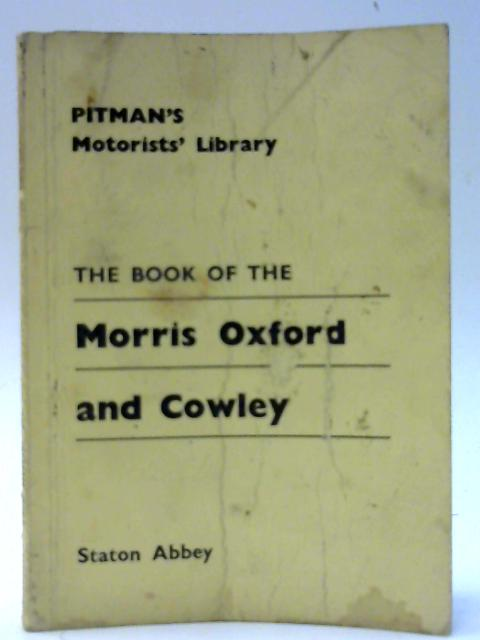 The Book of the Morris Oxford and Cowley (Pitman's Motorists Library) by Abbey, Staton