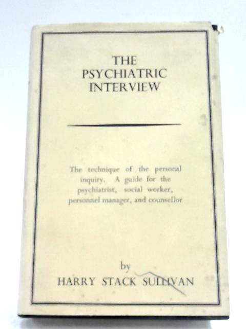 The Psychiatric Interview by H. S. Sullivan
