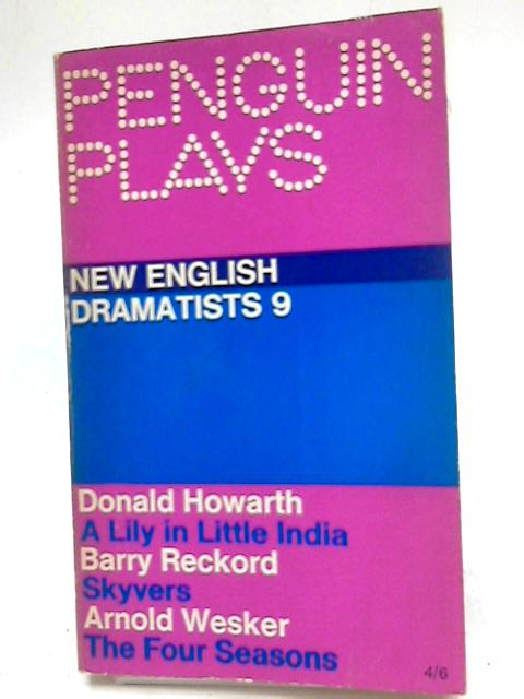 New English Dramatists 9 : A Lily in Little India, Skyvers, The Four Seasons. by Donald Howarth